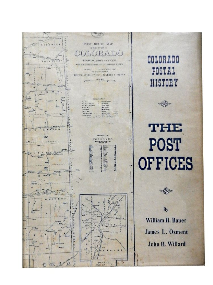 Colorado Postal History: The Post Offices. William H. Bauer, James L. Ozment, John H. Willard.