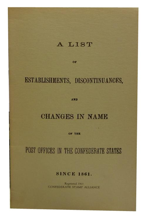 A List of Establishments, Discontinuances, and Changes in Name of the Post Offices in the Confederate States Since 1861. B. N. Clements.
