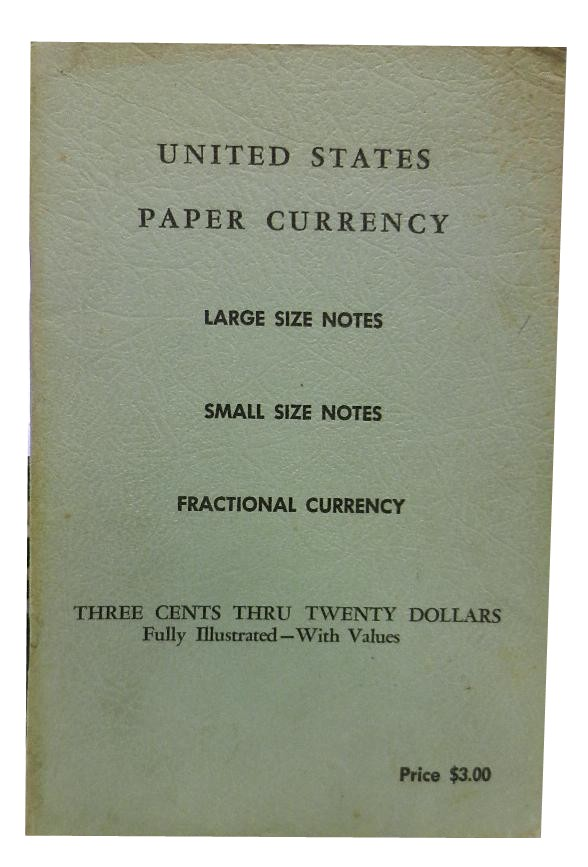 United States Paper Currency: Large Size Notes, Small Size Notes, Fractional Currency. Coins.