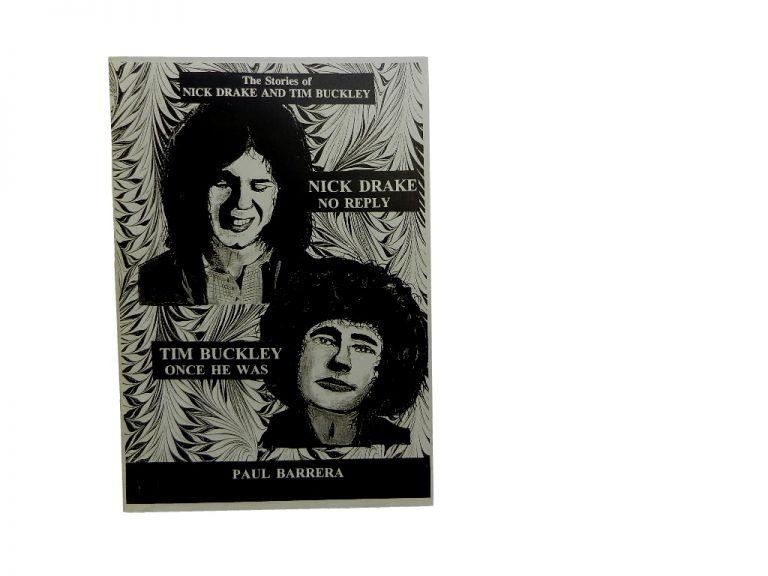 Nick Drake, No Reply & Tim Buckley Once He Was: The Stories of Nick Drake and Tim Buckley. Paul Barrera.