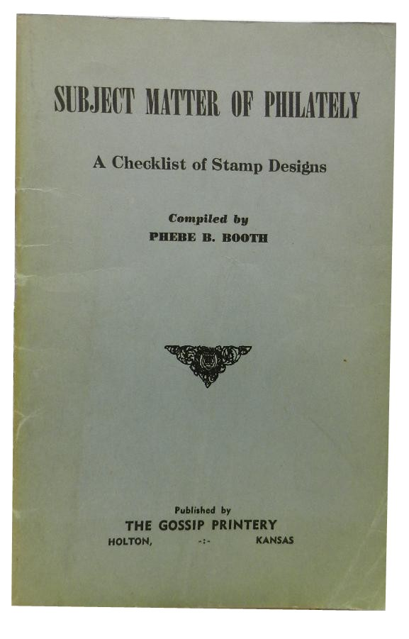 Subject Matter of Philately: A Checklist of Stamp Designs. Phebe B. Booth.
