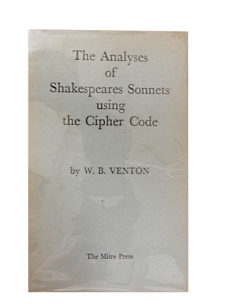 Analyses of Shakespeares Sonnets Using the Cipher Code. W. B. Venton.