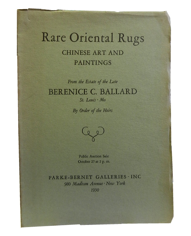 Sale No. 1187: Rare Oriental Rugs, Chinese Art, Paintings from the Estate of the Late Berenice C. Ballard, St. Louis, Mo., and including Rugs from the Famous Collection of James F. Ballard. Parke-Bernet Galleries.