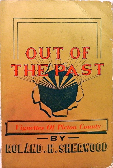 Out of the Past:; Vignettes of Pictou County. Roland H. Sherwood.