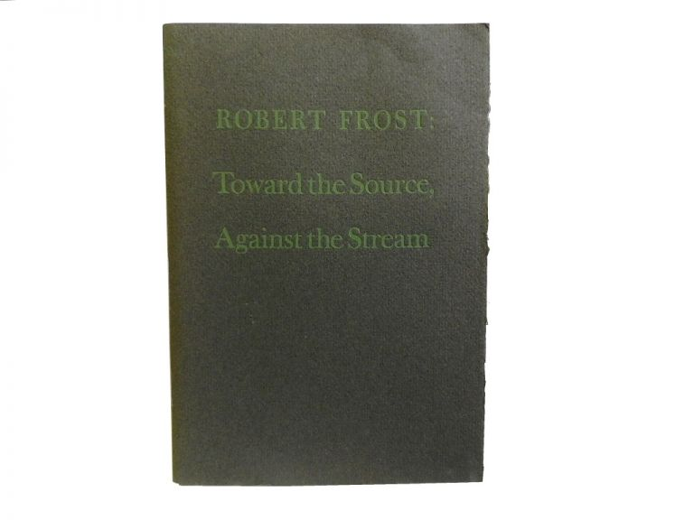 Toward the Source, Against the Stream. Robert Frost.