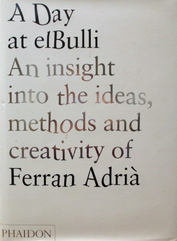 A Day at elBulli:; An insight into the ideas, methods and creativy of Ferran Adria. Ferran Adria, Juli Soler, Albert Adria.