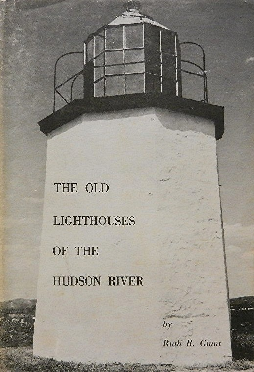 The Old Lighthouses of the Hudson River. Ruth Reynolds Glunt.