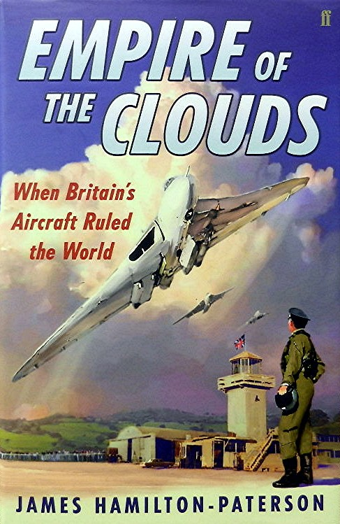Empire of the Clouds:; When Britain's Aircraft Ruled the World. James Hamilton-Paterson.