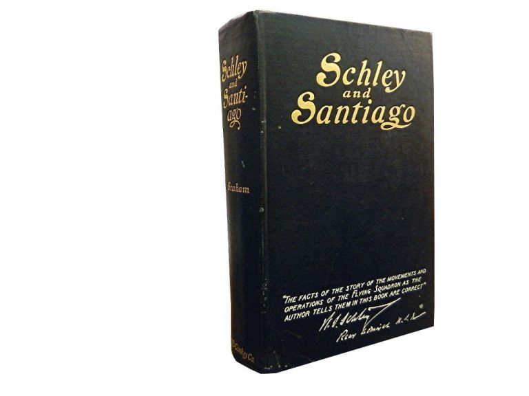 Schley and Santiago:; An Historical Account of the Blockade and Final Destruction of the Spanish Fleet Under Command of Admiral Pasquale Cervera, July 3, 1898. George Edward Graham.
