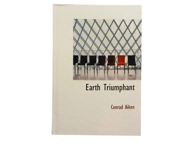 Earth Triumphant and Other Tales in Verse. Conrad Aiken.