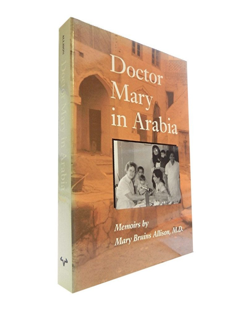 Doctor Mary in Arabia:; Memoirs by Mary Bruins Allison. Mary Bruins Allison, Sandra Shaw.