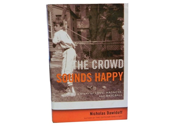 The Crowd Sounds Happy:; A Story of Love, Madness, and Baseball. Nicholas Dawidoff.