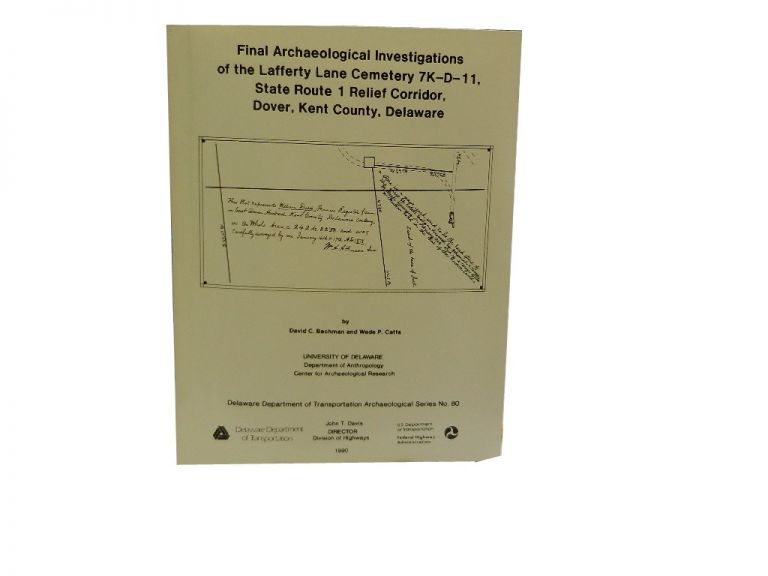 Final Archaeological Investigations of the Lafferty Lane Cemetery 7K-D-11, State Route 1 Relief Corridor, Dover, Kent County, Delaware. David C. Bachman, Wade P. Catts.