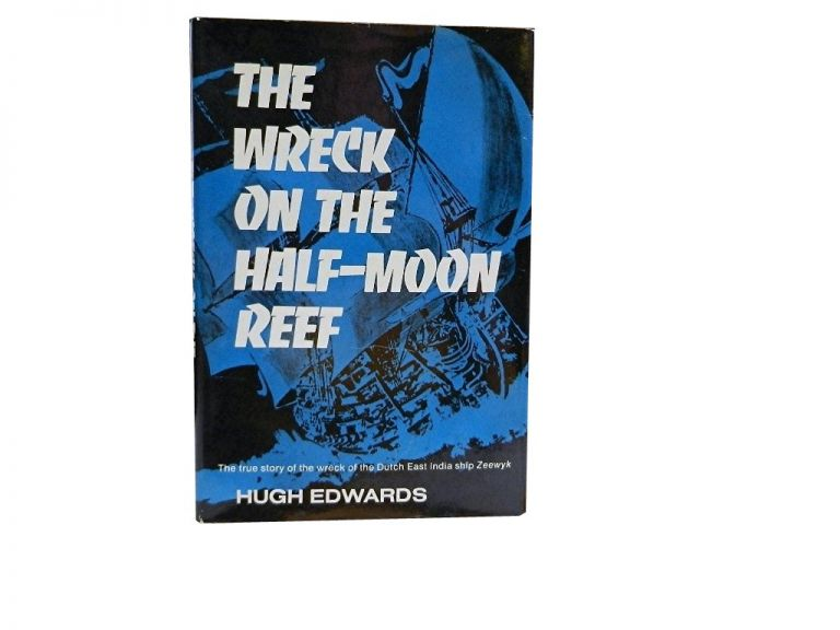 The Wreck on the Half-Moon Reef:; The True Story of the Wreck of the Dutch East India Ship Zeewyk. Hugh Edwards.