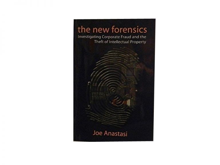 The New Forensics:; Investigating Corporate Fraud and the Theft of Intellectual Property. Joe Anastasi.