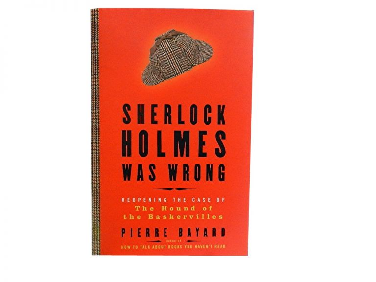 Sherlock Holmes Was Wrong:; Reopening the Case of The Hound of the Baskervilles. Pierre Bayard.