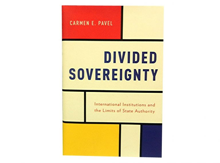 Divided Sovereignty:; International Institutions and the Limits of State Authority. Carmen E. Pavel.