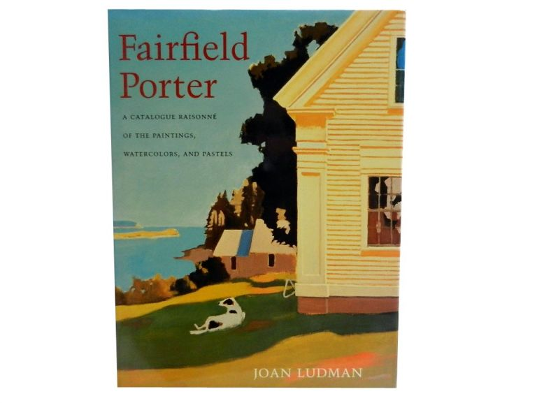 Fairfield Porter:; A Catalogue Raisonne of the Paintings, Watercolors, and Pastels. Joan Ludman, Rackstraw Downes, William C. Agee, John T. Spike.