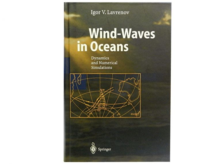 Wind-Waves in Oceans:; Dynamics and Numerical Simulations. Igor V. Lavrenov.