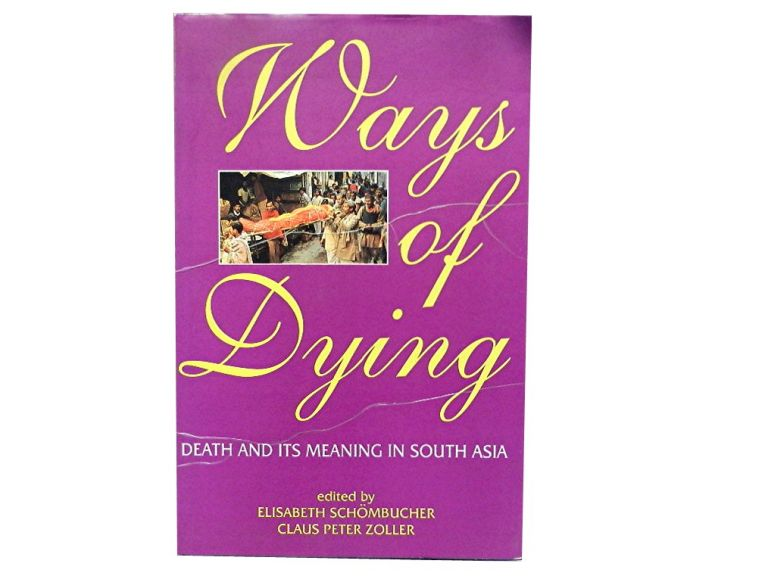 Ways Of Dying:; Death and its Meanings in South Asia. Elisabeth Schombucher, Claus Peter Zoller.
