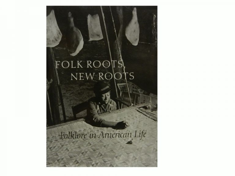 Folk Roots, New Roots:; Folklore in American Life. Jane S. Becker, Barbara Franco.