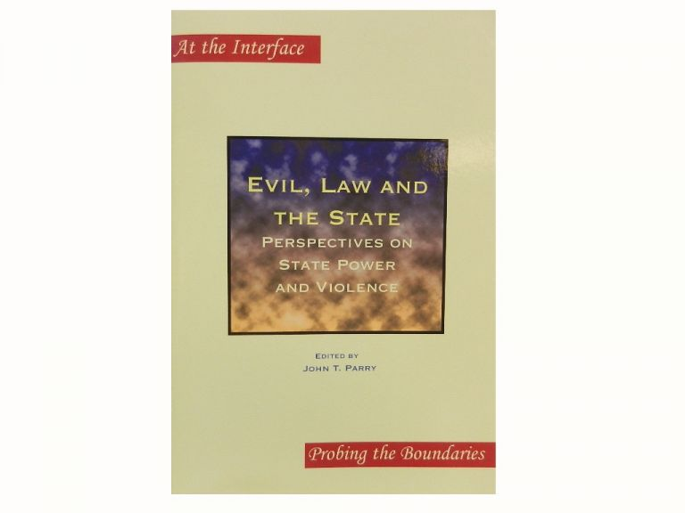 Evil, Law and the State:; Perspectives on State Power and Violence. John T. Parry.