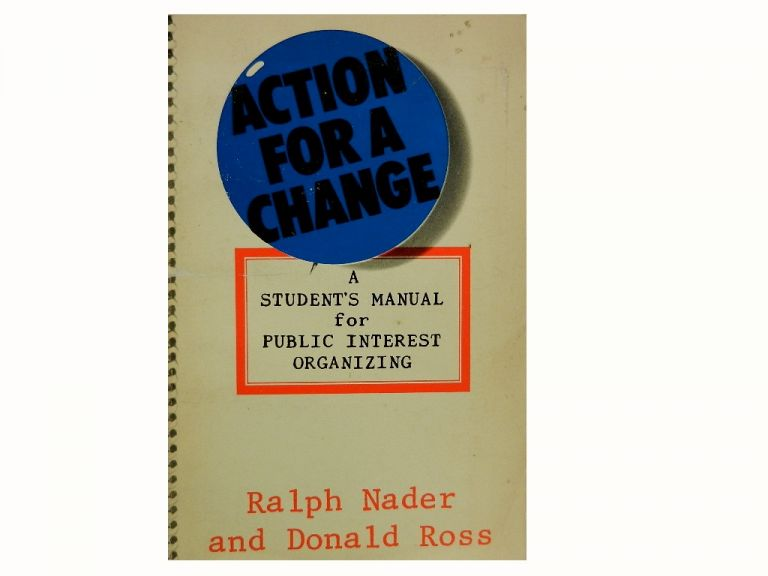 Action For A Change:; A Student's Manual for Public Interest Organizing. Ralph Nader, Donald Ross, Brent English, Joseph Highland.