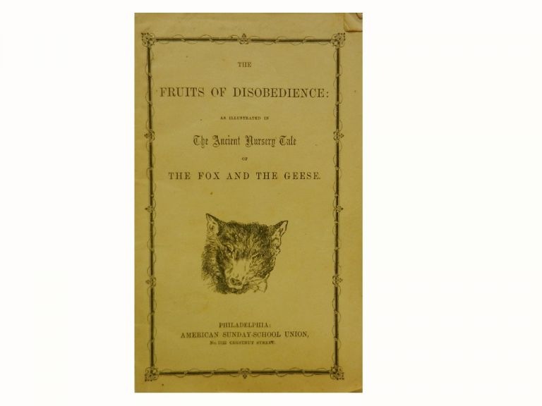 The Fruits of Disobedience:; As Illustrated in the Ancient Nursery Tale of the Fox and the Geese