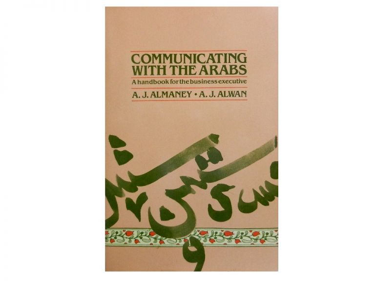 Communicating with the Arabs:; A Handbook for the Business Executive. A. J. Almaney, A. J. Alwan.