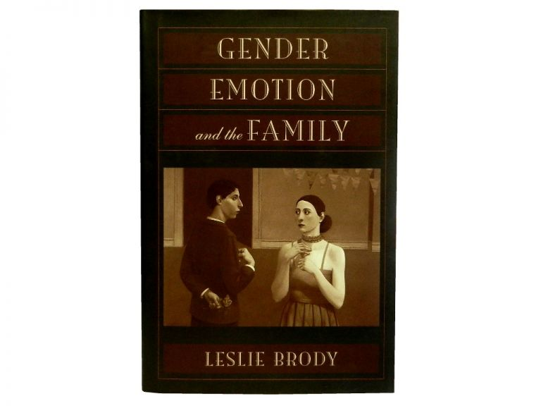 Gender, Emotion, and the Family. Leslie Brody.