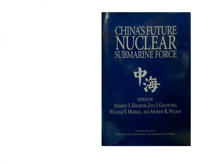 China's Future Nuclear Submarine Force. Andrew S. Erickson, Lyle J. Goldstein, William S. Murray, Andrew R. Wilson.