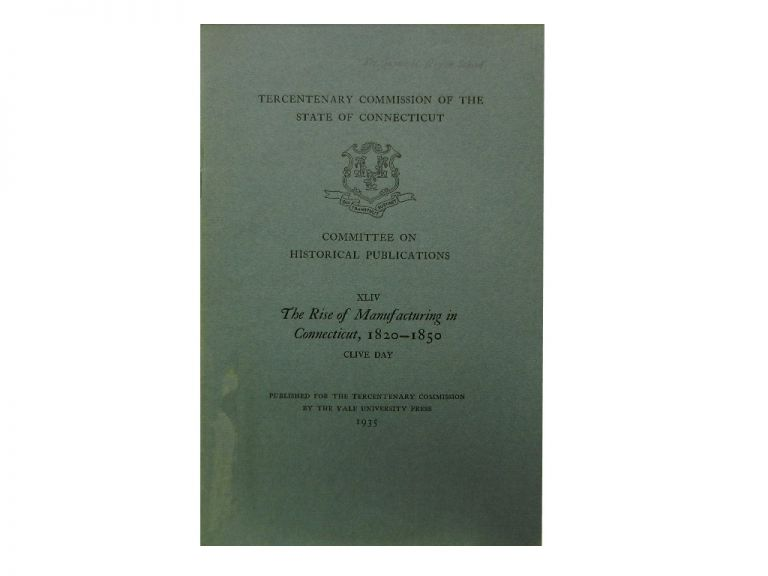 XLIV The Rise of Manufacturing in Connecticut, 1820 - 1850. Clive Day.
