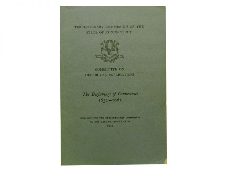 The Beginnings of Connecticut 1632 - 1662. Charles M. Andrews.