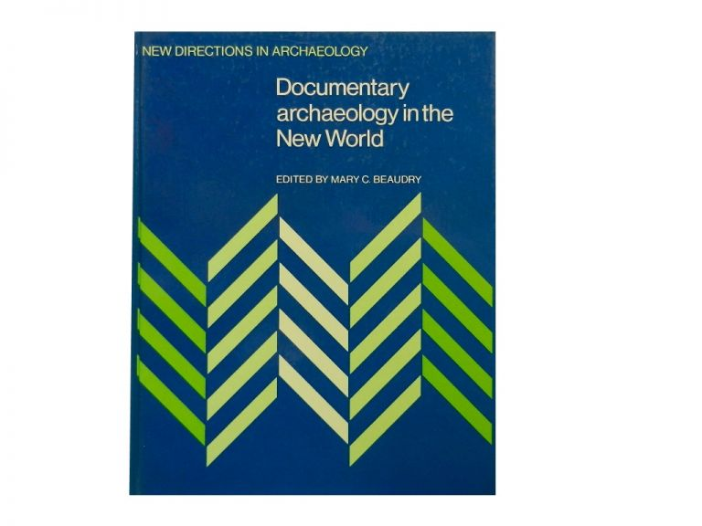 Documentary Archaeology in the New World. Mary C. Beaudry.