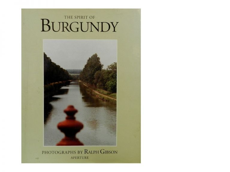 The Spirit of Burgundy. Ralph Gibson, Alain Coulange, Colette, photos, intro, reminiscences.