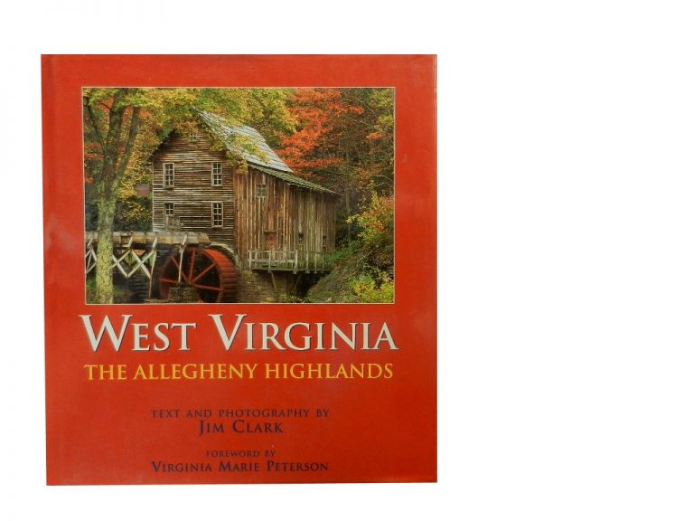 West Virginia:; The Allegheny Highlands. text, photos, Jim Clark, Virginia Marie Peterson, foreword.