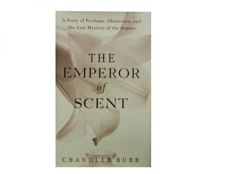 The Emperor of Scent:; A Story of Perfume, Obsession, and the Last Mystery of the Senses. Chandler Burr.