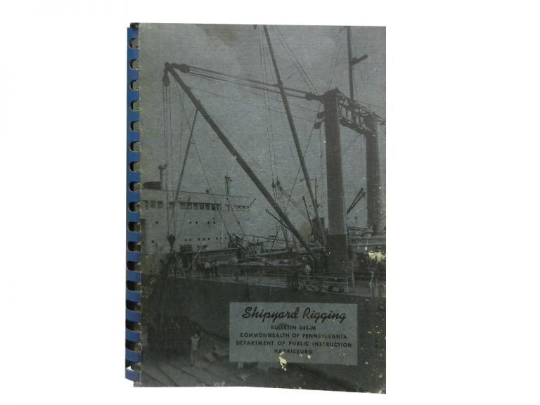 Shipyard Rigging:; (A Manual of Instruction for Beginning and Advanced Training)