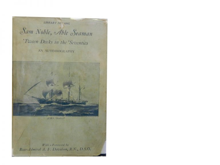 Sam Noble, Able Seaman:; 'Tween Decks in the 'Seventies: An Autobiography. Sam Noble, Rear-Admiral A. F. Davidson, foreword.