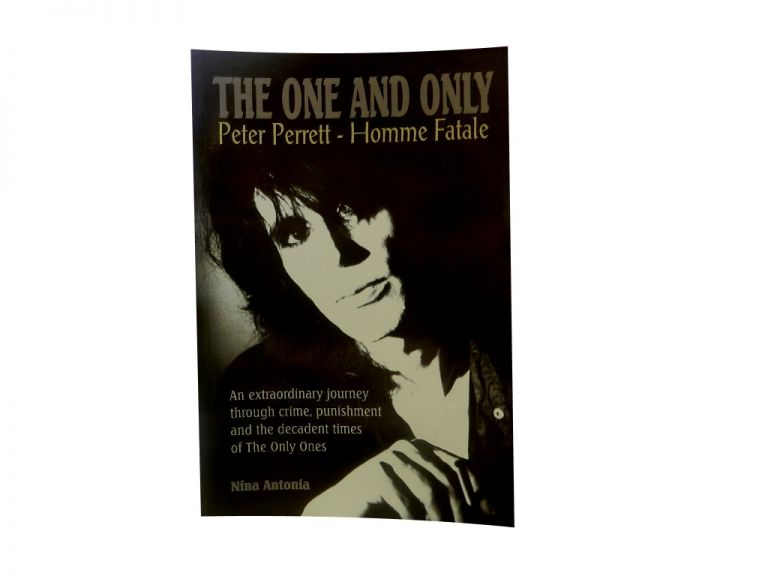 The One and Only:; Peter Perrett - Homme Fatale. Nina Antonia.