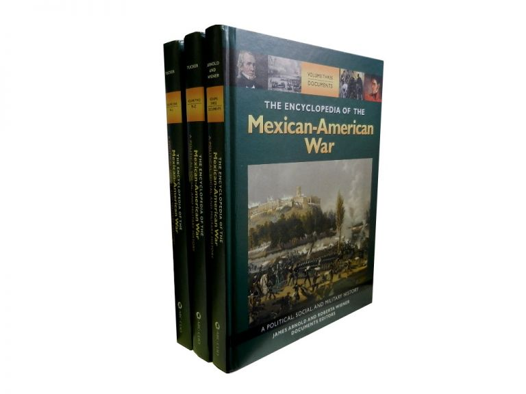 The Encyclopedia of the Mexican-American War (3 vols):; A Political, Social, and Military History. Spencer C. Tucker, James Arnold, Roberta Wiener.