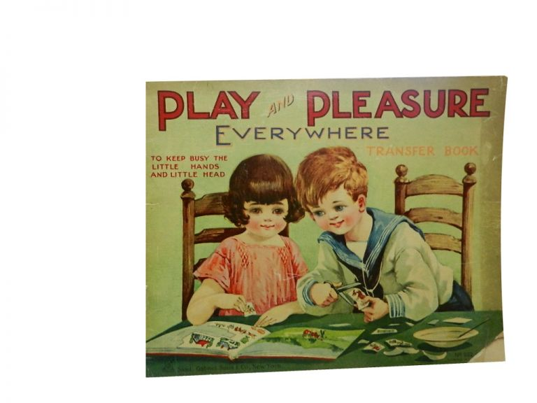 Play and Pleasure Everywhere Transfer Book:; To Keep Busy the Little Hands and Little Head