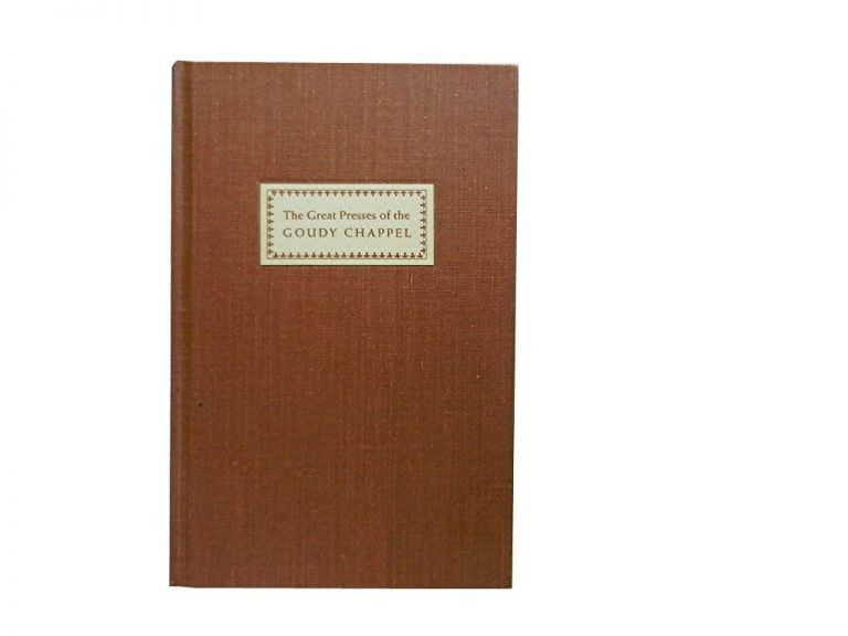 The Great Presses of the Goudy Chappel:; Being an inadvertent Bicentennial Observance