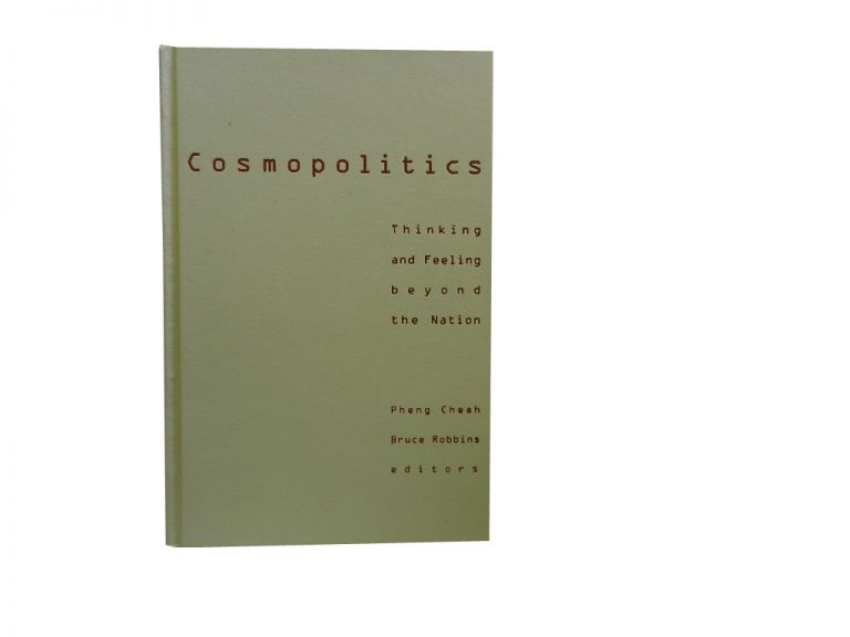 Cosmopolitics:; Thinking and Feeling beyond the Nation. Pheng Cheah, Bruce Robbins.