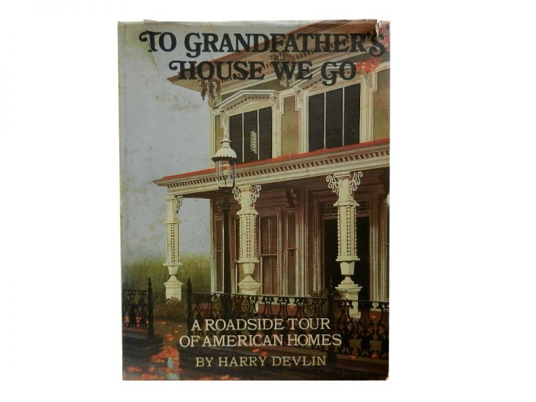 To Grandfather's House We Go:; A Roadside Tour of American Homes. Harry Devlin.
