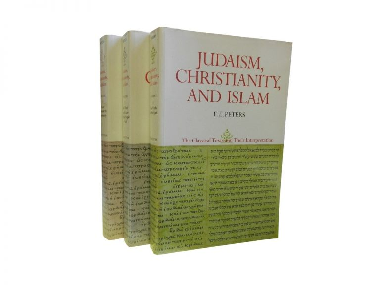 Judaism, Christianity, and Islam (3 vols):; The Classical Texts and Their Interpretation. F. E. Peters.
