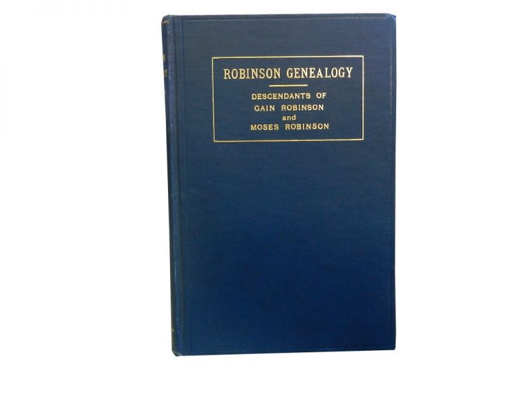 Robinson Genealogy (Vol. 2 only):; Descendants of Gain Robinson and Moses Robinson