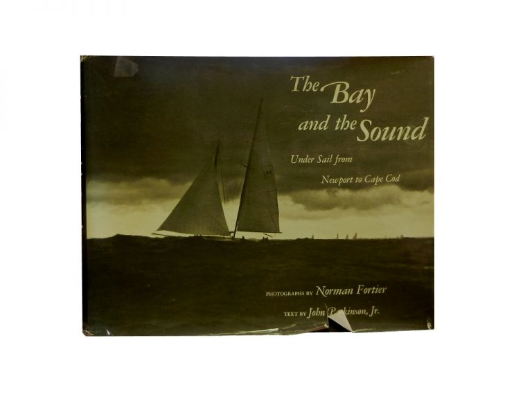 The Bay and the Sound:; Under Sail from Newport to Cape Cod. Norman Fortier, John Parkinson Jr, photos, text.