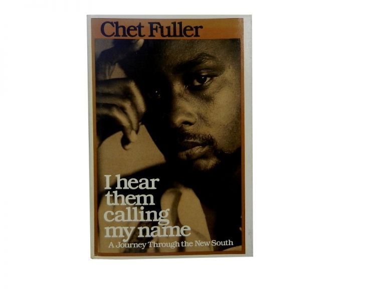 I Hear Them Calling My Name:; A Journey Through the New South. Chet Fuller.