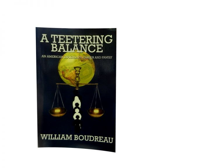A Teetering Balance:; An American Diplomat's Career and Family. William Boudreau.
